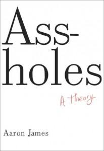 Assholes- A Theory