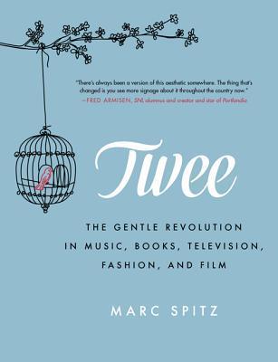 Twee - The Gentle Revolution by Marc Spitz