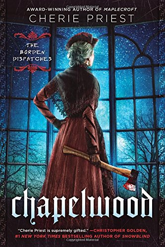 """Book cover showing a woman dressed in semi-victorian garb, holding an axe and facing away from the viewer; she is looking out a large window and the word """"chapelwood"""" in gothic font overlays the bottom of her skirt."""