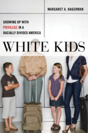 White Kids: Growing up with privilege in a racially divided America, by Margaret Hagerman
