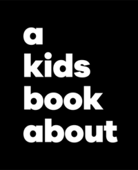 a kids book about (white text on black background)