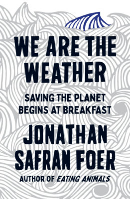 """Book cover for """"We Are The Weather"""" by Jonathan Safran Foer"""
