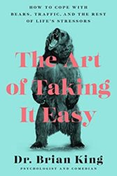 The Art of Taking It Easy, by Dr. Brian King